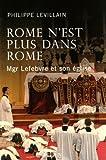 echange, troc Philippe Levillain - Rome n'est plus dans Rome : Mgr Lefebvre et son église
