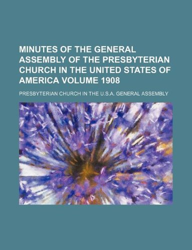 Minutes of the General Assembly of the Presbyterian Church in the United States of America Volume 1908
