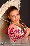 img - for Cherry Ripe - an Xcite Books Collection of five historical erotic romance stories (Past Pleasures) book / textbook / text book