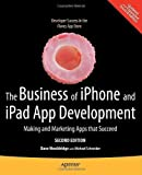 img - for The Business of iPhone & iPad App Development: Making and Marketing Apps that Succeed by Dave Wooldridge (Feb 25 2011) book / textbook / text book