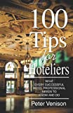 img - for 100 Tips for Hoteliers: What Every Successful Hotel Professional Needs to Know and Do book / textbook / text book