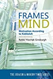 img - for Frames of Mind: Motivation According to Kabbalah (The Judaism and Modern Times Series) book / textbook / text book
