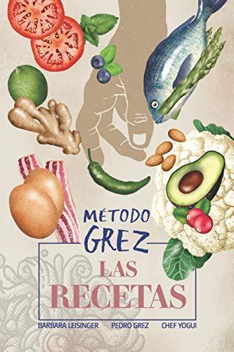 MÉTODO GREZ - Las recetas  [Grez, Pedro J - Leisinger, Barbara G - Yogui, Chef] (Tapa Blanda)