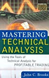 Mastering Technical Analysis: Using the Tools of Technical Analysis for Profitable Trading (McGraw-Hill Trader's Edge Series) (0071448829) by John C. Brooks