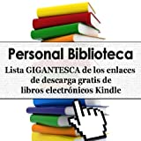 Personal Biblioteca - Lista GIGANTESCA de 298 enlaces de descarga gratis de libros electrnicos Kindle (Personal Library) (Spanish Edition)