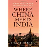 Where China Meets India: Burma and the New Crossroads of Asiaby Thant Myint-U