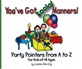 You've Got Social Manners!: Party Pointers from A to Z for Kids of All Ages (You've Got Manners series)