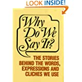 Why Do We Say It?: The Stories Behind the Words, Expressions and Cliches We Use by Castle Books