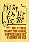 Why Do We Say It: The Stories Behind...
