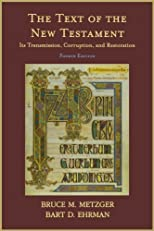 The Text of the New Testament: Its Transmission, Corruption, and Restoration (4th Edition) 4th (fourth) edition by Metzger, Bruce M., Ehrman, Bart D. published by Oxford University Press, USA (2005) [Paperback]