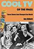 Cool TV of the 1960s: Three Shows That Changed the World