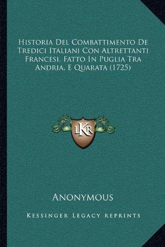 Historia del Combattimento de Tredici Italiani Con Altrettanti Francesi, Fatto in Puglia Tra Andria, E Quarata (1725)