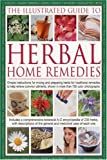 Jessica Houdret The Illustrated Guide to Herbal Home Remedies: Simple Instructions for Mixing and Preparing Herbs for Traditional Remedies to Help Relieve Common ... ... Shown in More Than 750 Colour Photographs