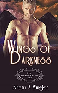 Wings Of Darkness: Book 1 Of The Immortal Sorrows Series by Sherri A. Wingler ebook deal