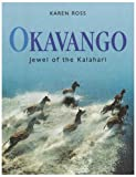 Okavango: Jewel of the Kalahari (1868727297) by Karen Ross