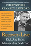 Recover to Live: Kick Any Habit, Manage Any Addiction: Your Self-Treatment Guide to Alcohol, Drug…
