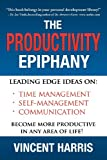 img - for The Productivity Epiphany: Leading Edge Ideas on Time Management, Self Management, Communication and Becoming More Productive in Any Area of Life book / textbook / text book