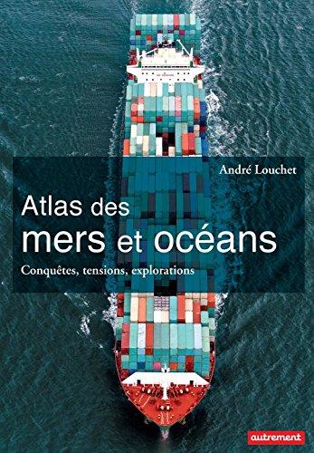 Atlas des mers et des océans: Conquêtes, tensions, explorations