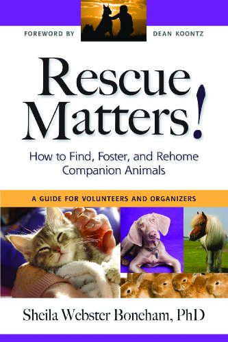 Rescue Matters: How to Find, Foster, and Rehome Companion Animals: A Guide for Volunteers and Organizers Reviews