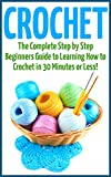 Crochet for Beginners: The Ultimate Guide to Mastering Crochet Patterns and Crochet Stitches Quickly and Easily! (Crochet - How to Crochet - Crochet for ... Patterns - Crochet Books - Crochet Secrets)