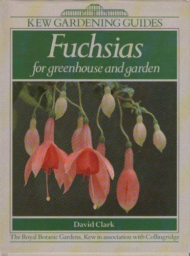 Fuchsias for Greenhouse and Garden: A Kew Gardening Guide (Kew Gardening Guides), Clark, David