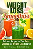 Weight Loss Smoothies: Delicious Recipes for Your Detox, Cleanse and Weight Loss Program (Weight Loss & Detox Program)