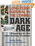 Long-Term Survival In The Coming Dark Age: Preparing to Live after Society Crumbles