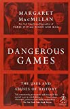 Dangerous Games: The Uses and Abuses of History (Modern Library Chronicles) (0812979966) by MacMillan, Margaret