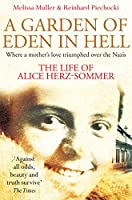 A Garden of Eden in Hell: The Life of Alice Herz-Sommer: The Life of Alice Herz-Sommer (English Edition)