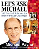 Let's Ask Michael: 100  Practical Solutions for Interior Design Challenges (0071416277) by Payne, Michael