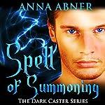 Spell of Summoning: Dark Caster Series, Book 1 | Anna Abner