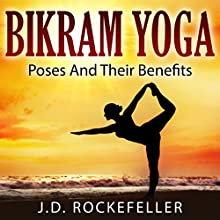 Bikram Yoga: Poses and Their Benefits Audiobook by J. D. Rockefeller Narrated by Anjali Sarkar