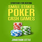 Strategies for Beating Small Stakes Poker Cash Games | Jonathan Little