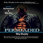 Persuaded: Make Me, Book 3 | Riley Murphy