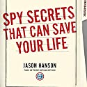 Spy Secrets That Can Save Your Life: A Former CIA Officer Reveals Safety and Survival Techniques to Keep You and Your Family Protected Hörbuch von Jason Hanson Gesprochen von: Jason Hanson