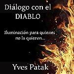 Diálogo con el diablo [Dialogue with the Devil]: Iluminación para quienes no la quieren | Yves Patak