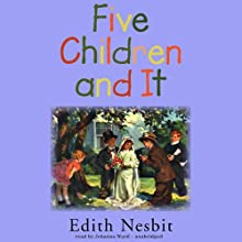Five Children and It (       UNABRIDGED) by E. Nesbit Narrated by Johanna Ward