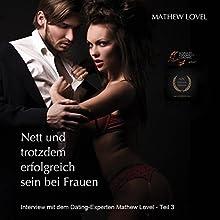 Nett und trotzdem erfolgreich sein bei Frauen: Interview mit dem Dating-Experten Mathew Lovel - Teil 3 (       ungekürzt) von Mathew Lovel Gesprochen von: Markus Sulzbacher