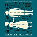 Spare and Found Parts Audiobook by Sarah Maria Griffin Narrated by Alana Kerr Collins, Alan Smyth