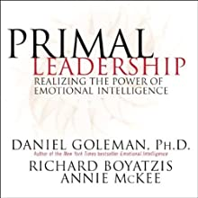 Primal Leadership: Realizing the Power of Emotional Intelligence (       UNABRIDGED) by Daniel Goleman, Richard Boyatzis, Annie McKee Narrated by Arthur Morey