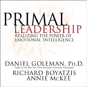 Primal Leadership: Realizing the Power of Emotional Intelligence | [Daniel Goleman, Richard Boyatzis, Annie McKee]