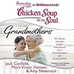 Chicken Soup for the Soul: Grandmothers: 101 Stories of Love, Laughs, and Lessons from Grandmothers and Grandchildren101 Stories of Love, Laughs, and Lessons from Grandmothers and Grandchildren | [Jack Canfield, Mark Victor Hansen, Amy Newmark]