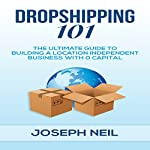 Dropshipping 101: The Ultimate Guide to Building a Location-Independent Business with 0 Capital | Joseph Neil