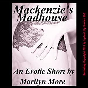 Mackenzie's Madhouse: A Gangbang Orgy Short | [Marilyn More]