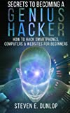 img - for Secrets To Becoming A Genius Hacker: How To Hack Smartphones, Computers & Websites For Beginners (Hacking) (Volume 1) book / textbook / text book