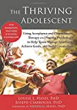 img - for The Thriving Adolescent: Using Acceptance and Commitment Therapy and Positive Psychology to Help Teens Manage Emotions, Achieve Goals, and Build Connection book / textbook / text book