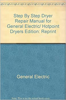 Step By Step Dryer Repair Manual For General Electric And