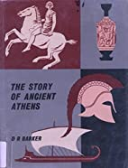 Story of Ancient Athens, The by D R Barker