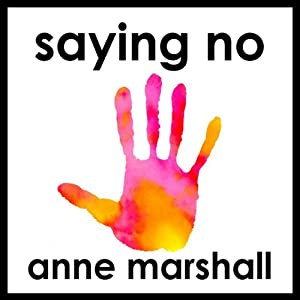 Staying Strong Saying No: How to Say No Assertively and Protect Your Personal Boundaries | [Anne Marshall]