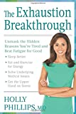 img - for The Exhaustion Breakthrough: Unmask the Hidden Reasons You're Tired and Beat Fatigue for Good book / textbook / text book